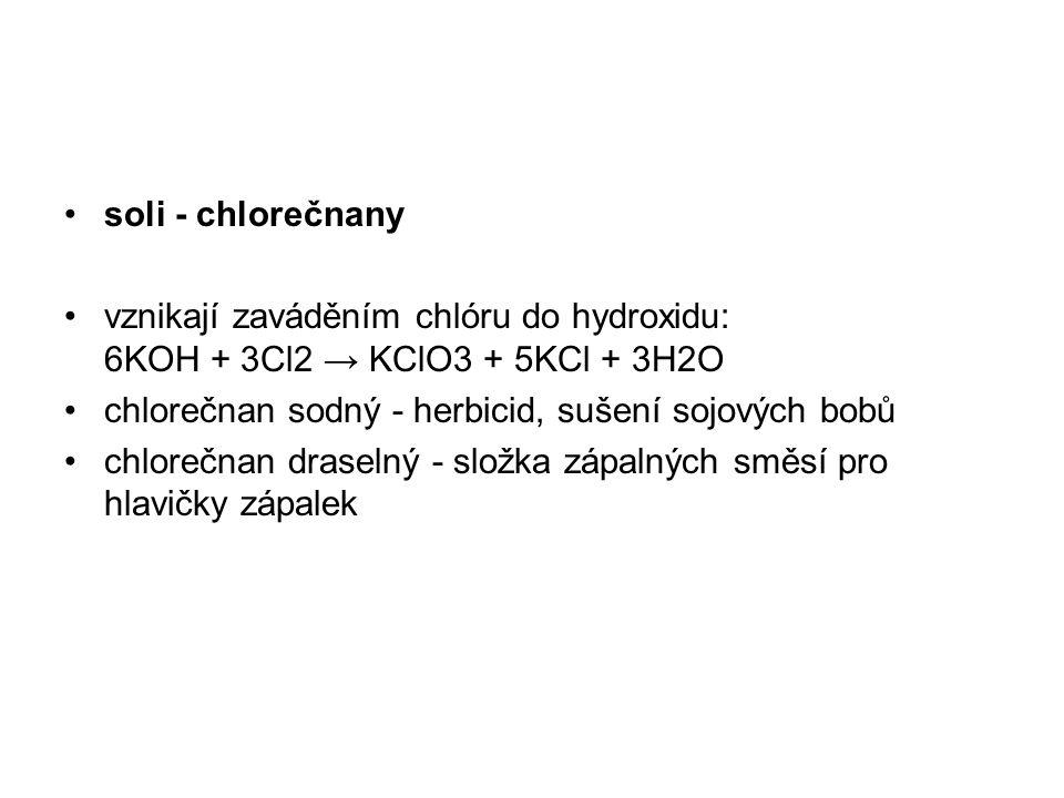 soli - chlorečnany vznikají zaváděním chlóru do hydroxidu: 6KOH + 3Cl2 → KClO3 + 5KCl + 3H2O chlorečnan sodný - herbicid, sušení sojových bobů chloreč