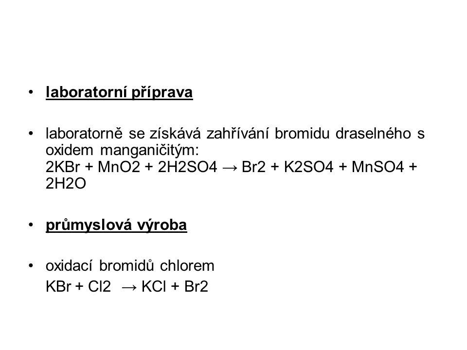 laboratorní příprava laboratorně se získává zahřívání bromidu draselného s oxidem manganičitým: 2KBr + MnO2 + 2H2SO4 → Br2 + K2SO4 + MnSO4 + 2H2O prům