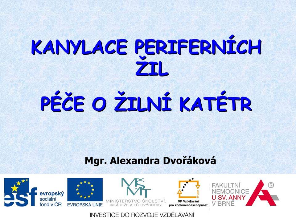 KANYLACE PERIFERNÍCH ŽIL PÉČE O ŽILNÍ KATÉTR KANYLACE PERIFERNÍCH ŽIL PÉČE O ŽILNÍ KATÉTR Mgr. Alexandra Dvořáková