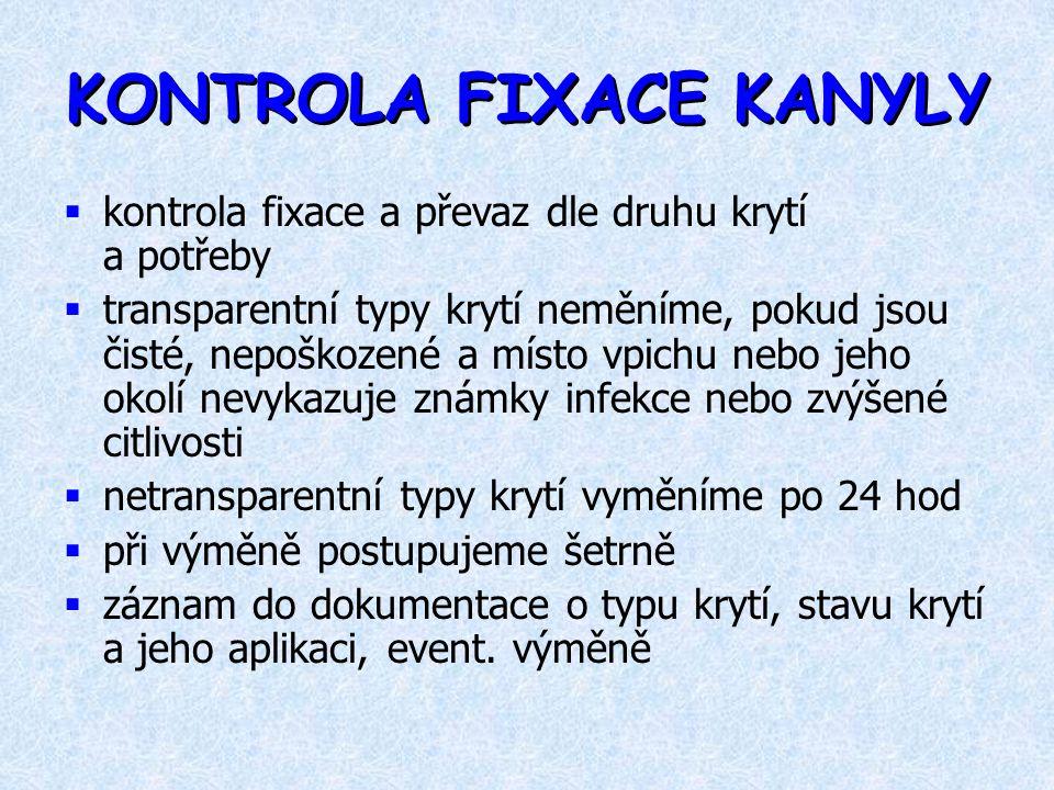 KONTROLA FIXACE KANYLY  kontrola fixace a převaz dle druhu krytí a potřeby  transparentní typy krytí neměníme, pokud jsou čisté, nepoškozené a místo