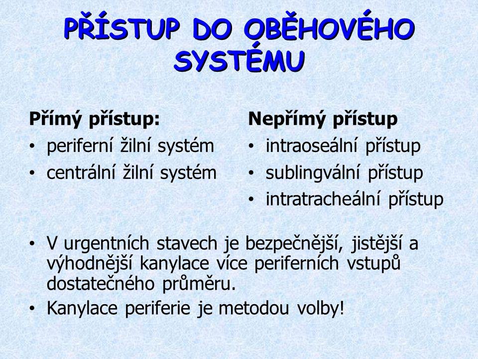 PŘÍSTUP DO OBĚHOVÉHO SYSTÉMU Přímý přístup: periferní žilní systém centrální žilní systém Nepřímý přístup intraoseální přístup sublingvální přístup in