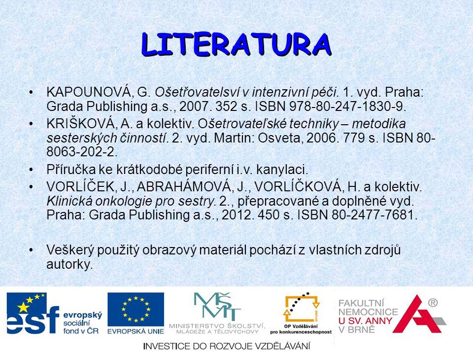 LITERATURA KAPOUNOVÁ, G. Ošetřovatelsví v intenzivní péči. 1. vyd. Praha: Grada Publishing a.s., 2007. 352 s. ISBN 978-80-247-1830-9. KRIŠKOVÁ, A. a k