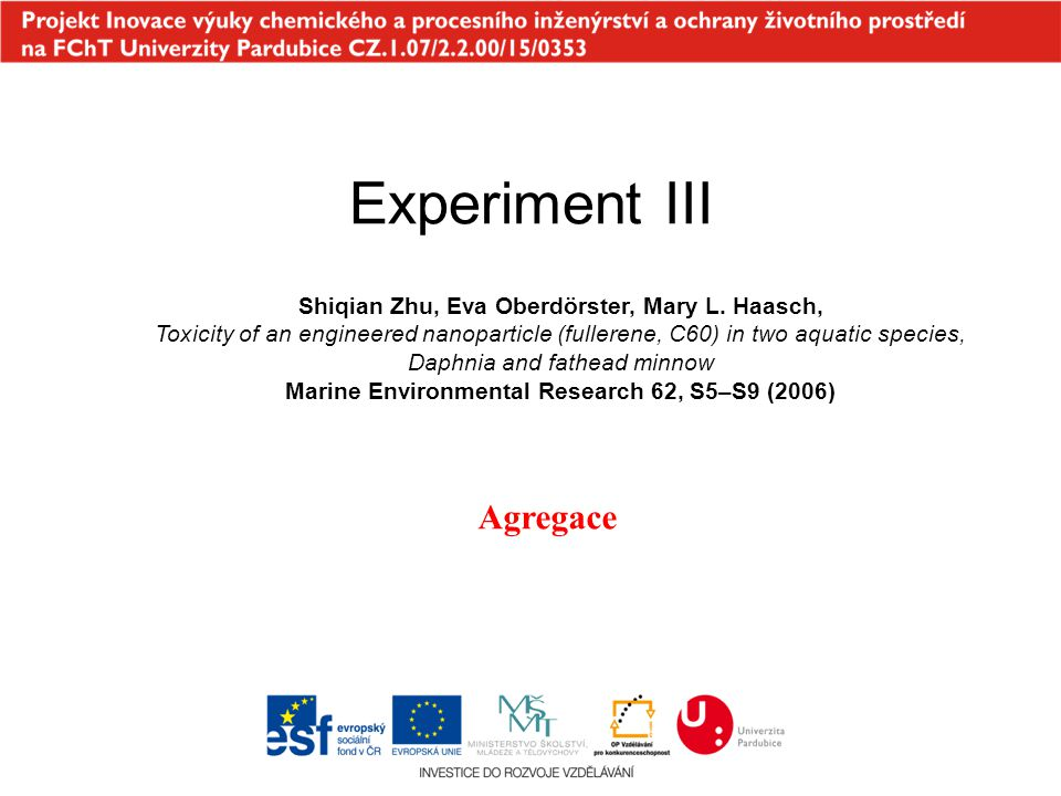 Experiment III Shiqian Zhu, Eva Oberdörster, Mary L. Haasch, Toxicity of an engineered nanoparticle (fullerene, C60) in two aquatic species, Daphnia a