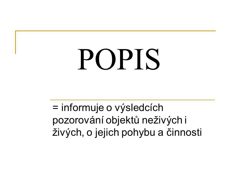 POPIS = informuje o výsledcích pozorování objektů neživých i živých, o jejich pohybu a činnosti