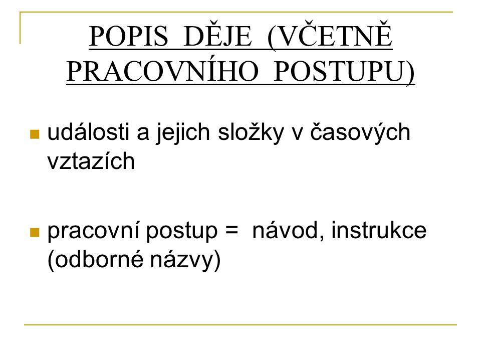 POPIS DĚJE (VČETNĚ PRACOVNÍHO POSTUPU) události a jejich složky v časových vztazích pracovní postup = návod, instrukce (odborné názvy)
