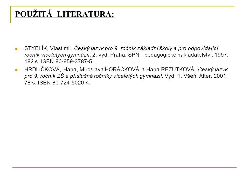 POUŽITÁ LITERATURA: STYBLÍK, Vlastimil.Český jazyk pro 9.