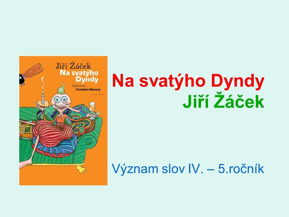 Na svatýho Dyndy Jiří Žáček Význam slov IV. – 5.ročník