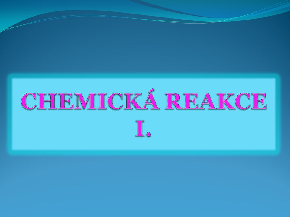 Chemický děj  Nejčastějším případem chemického děje je chemická reakce.