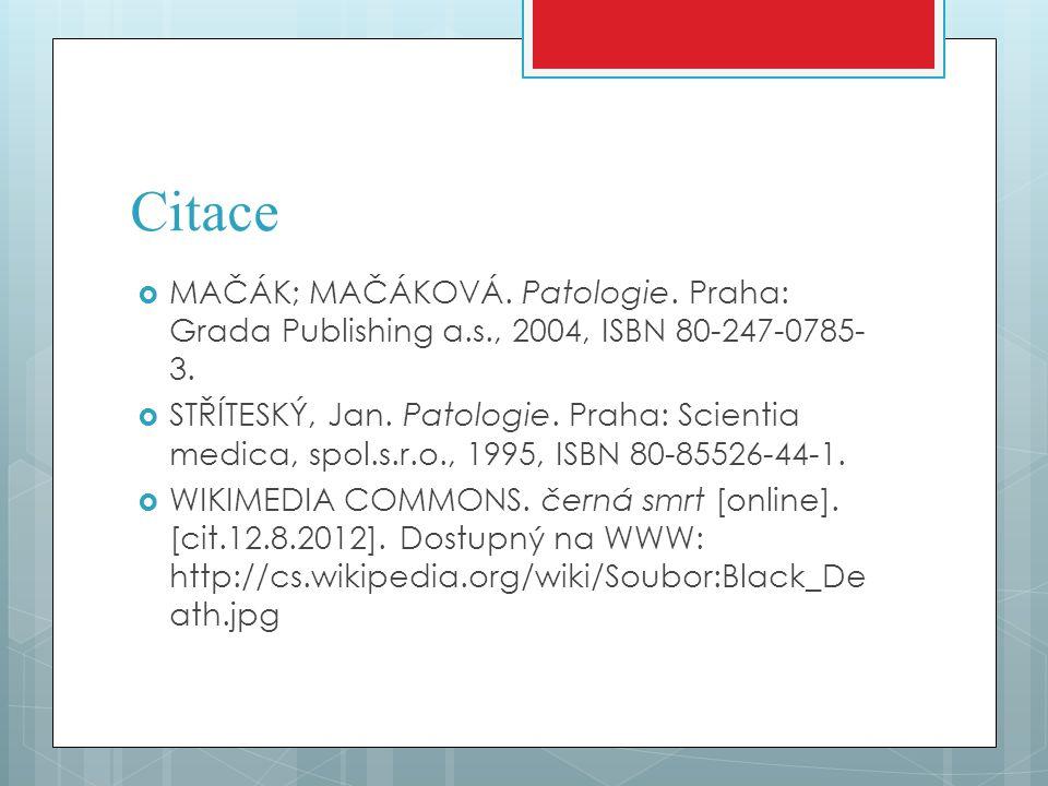 Citace  MAČÁK; MAČÁKOVÁ. Patologie. Praha: Grada Publishing a.s., 2004, ISBN 80-247-0785- 3.  STŘÍTESKÝ, Jan. Patologie. Praha: Scientia medica, spo