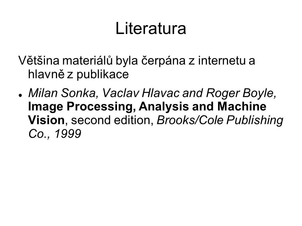 Literatura Většina materiálů byla čerpána z internetu a hlavně z publikace Milan Sonka, Vaclav Hlavac and Roger Boyle, Image Processing, Analysis and