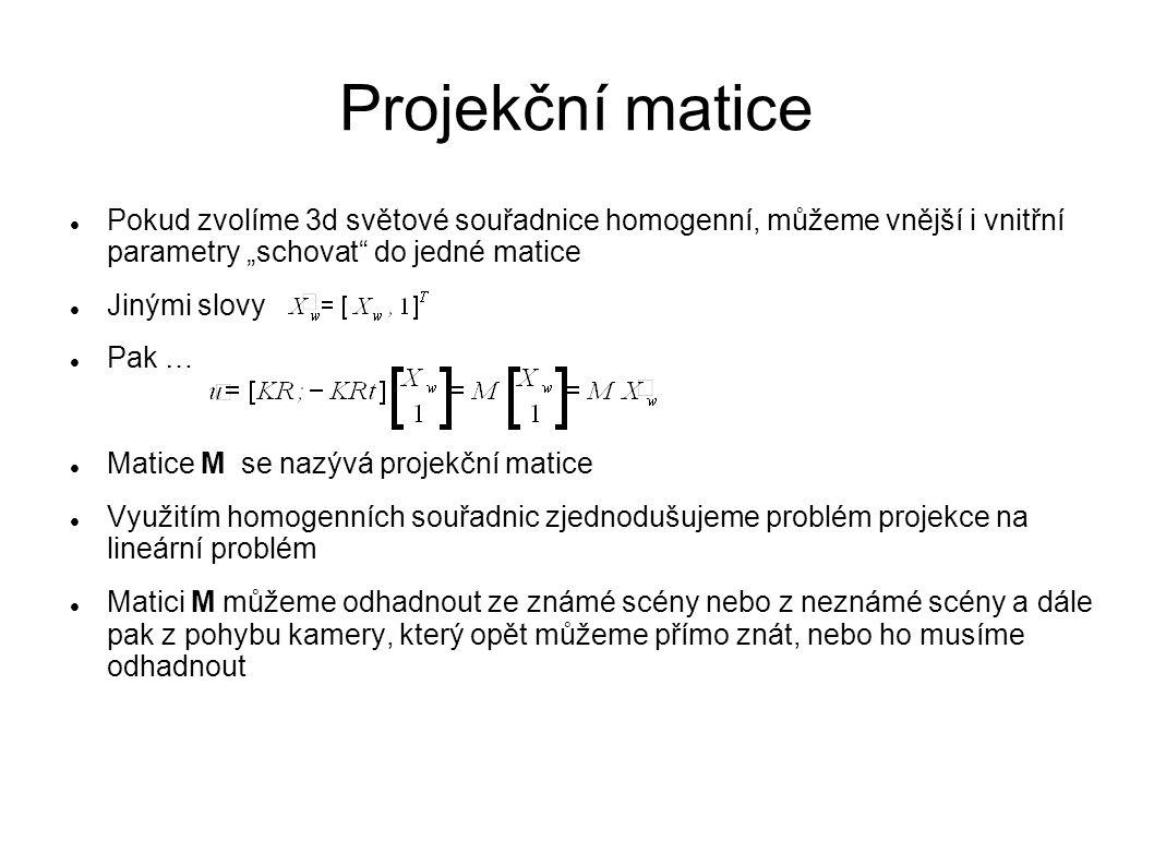 """Projekční matice Pokud zvolíme 3d světové souřadnice homogenní, můžeme vnější i vnitřní parametry """"schovat"""" do jedné matice Jinými slovy Pak … Matice"""