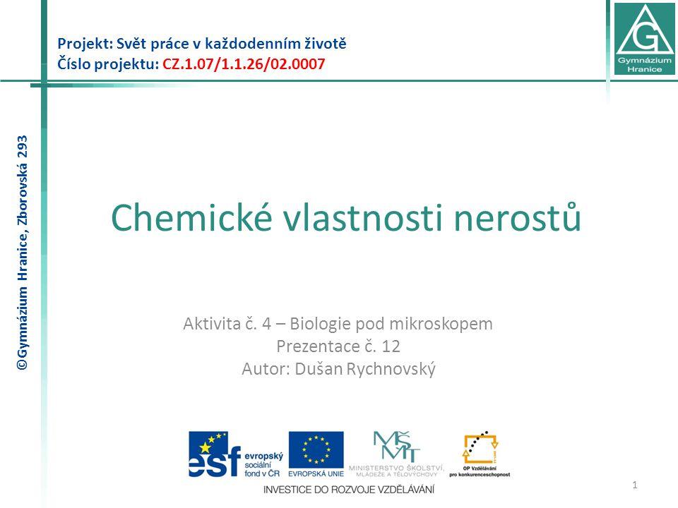 Chemické vlastnosti nerostů Projekt: Svět práce v každodenním životě Číslo projektu: CZ.1.07/1.1.26/02.0007 1 Aktivita č. 4 – Biologie pod mikroskopem
