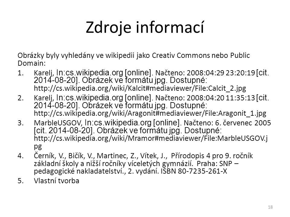 Zdroje informací Obrázky byly vyhledány ve wikipedii jako Creativ Commons nebo Public Domain: 1.Karelj, In:cs.wikipedia.org [online]. Načteno: 2008:04