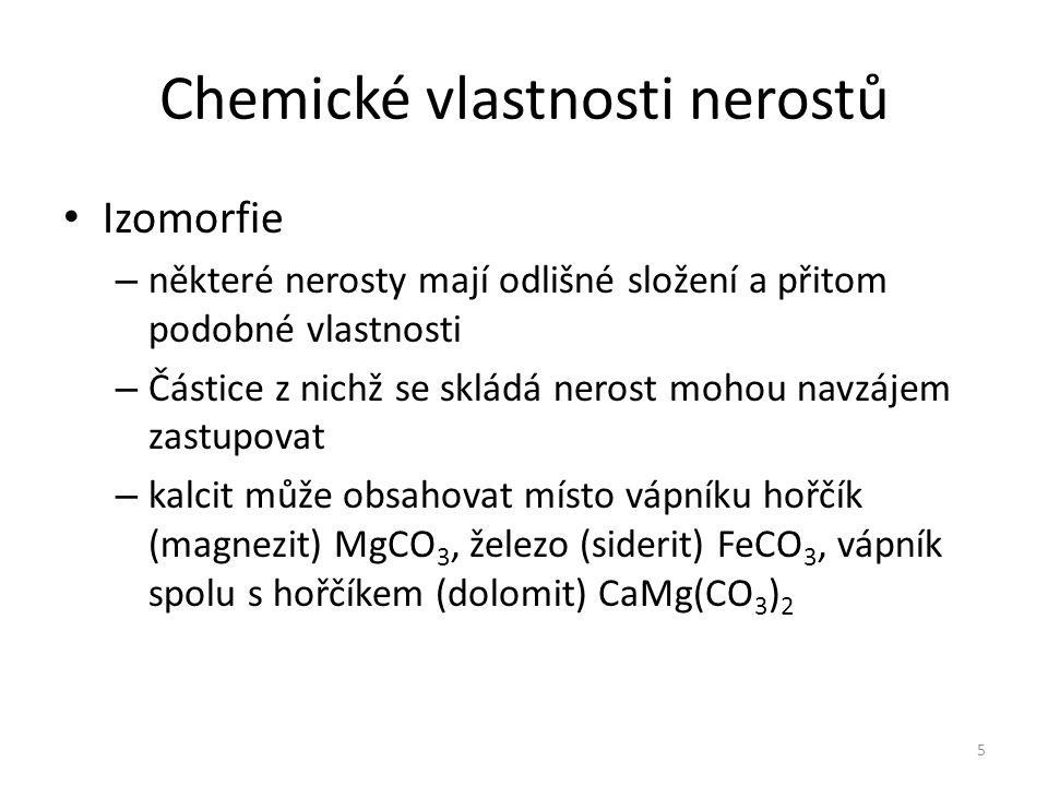 Chemické vlastnosti nerostů Izomorfie – některé nerosty mají odlišné složení a přitom podobné vlastnosti – Částice z nichž se skládá nerost mohou navz