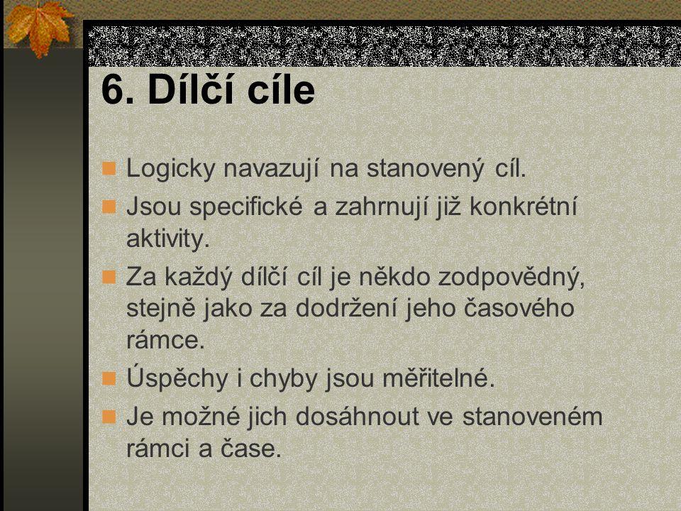 6. Dílčí cíle Logicky navazují na stanovený cíl.