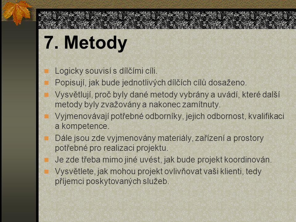 7. Metody Logicky souvisí s dílčími cíli. Popisují, jak bude jednotlivých dílčích cílů dosaženo.