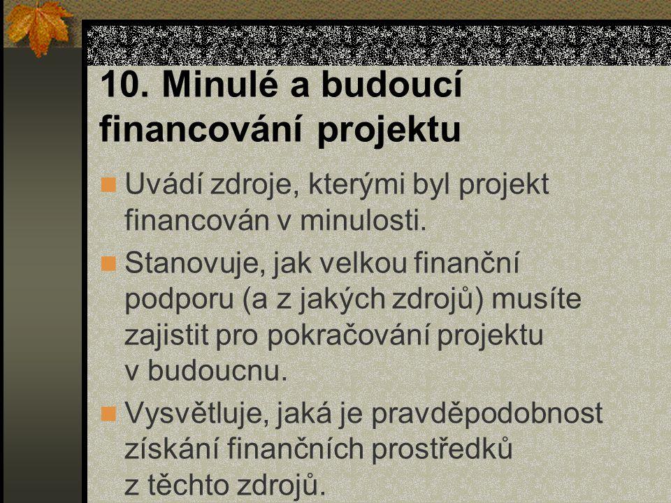 10. Minulé a budoucí financování projektu Uvádí zdroje, kterými byl projekt financován v minulosti.