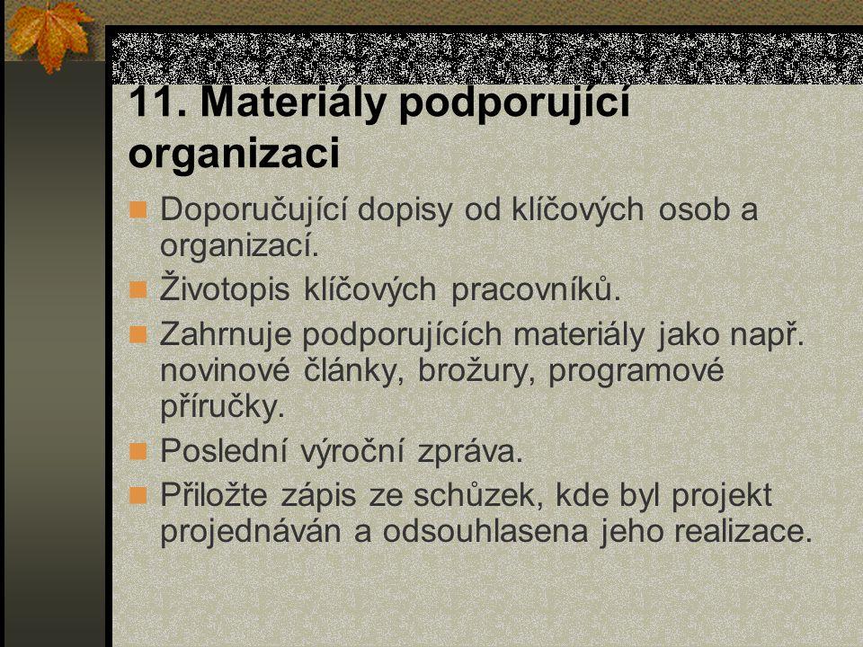 11. Materiály podporující organizaci Doporučující dopisy od klíčových osob a organizací. Životopis klíčových pracovníků. Zahrnuje podporujících materi