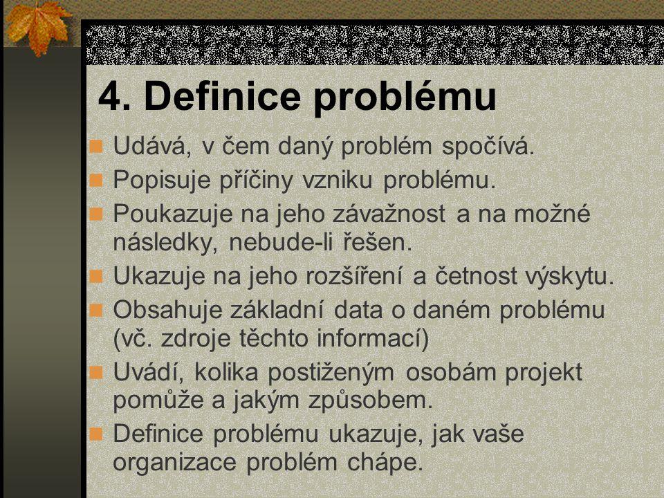 4. Definice problému Udává, v čem daný problém spočívá.