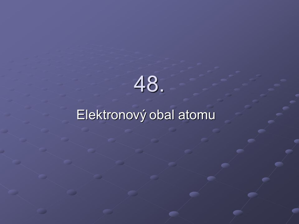 48. Elektronový obal atomu