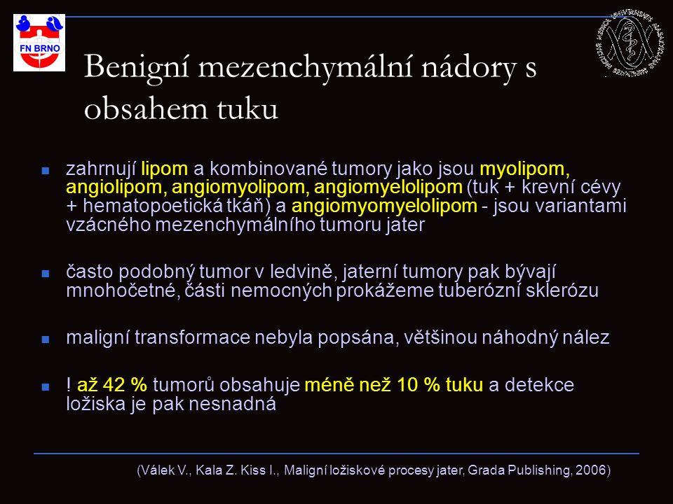 Benigní mezenchymální nádory s obsahem tuku zahrnují lipom a kombinované tumory jako jsou myolipom, angiolipom, angiomyolipom, angiomyelolipom (tuk + krevní cévy + hematopoetická tkáň) a angiomyomyelolipom - jsou variantami vzácného mezenchymálního tumoru jater často podobný tumor v ledvině, jaterní tumory pak bývají mnohočetné, části nemocných prokážeme tuberózní sklerózu maligní transformace nebyla popsána, většinou náhodný nález .