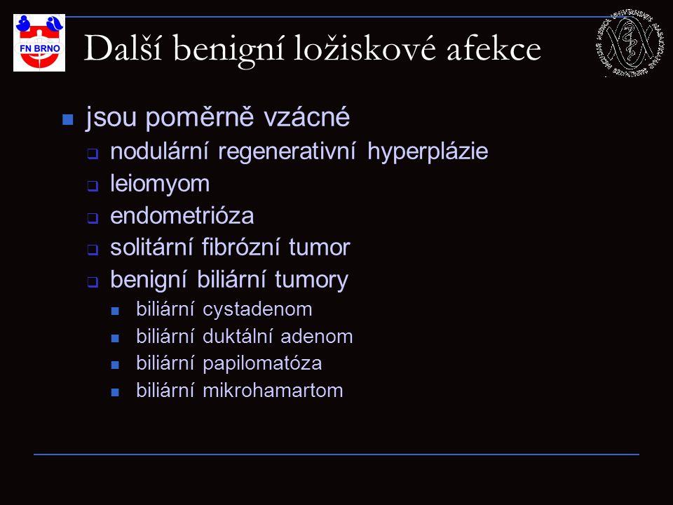 Další benigní ložiskové afekce jsou poměrně vzácné  nodulární regenerativní hyperplázie  leiomyom  endometrióza  solitární fibrózní tumor  benigní biliární tumory biliární cystadenom biliární duktální adenom biliární papilomatóza biliární mikrohamartom