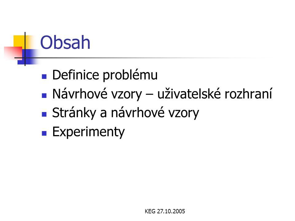 KEG 27.10.2005 Obsah Definice problému Návrhové vzory – uživatelské rozhraní Stránky a návrhové vzory Experimenty