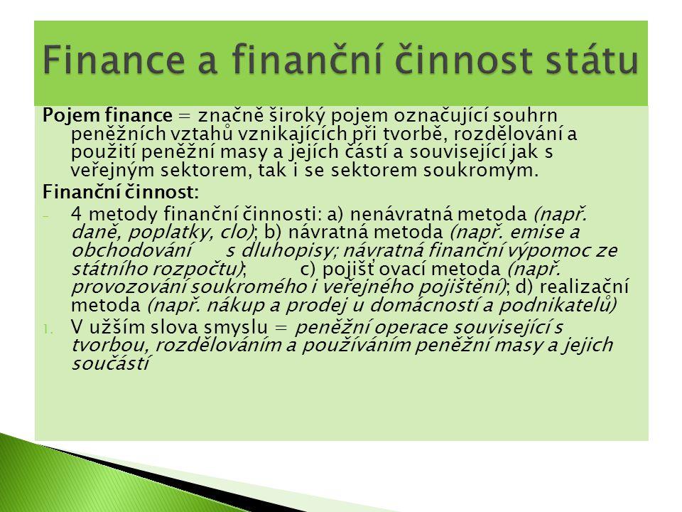 Pojem finance = značně široký pojem označující souhrn peněžních vztahů vznikajících při tvorbě, rozdělování a použití peněžní masy a jejích částí a so