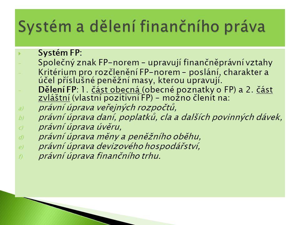  Systém FP: - Společný znak FP-norem – upravují finančněprávní vztahy - Kritérium pro rozčlenění FP-norem – poslání, charakter a účel příslušné peněž
