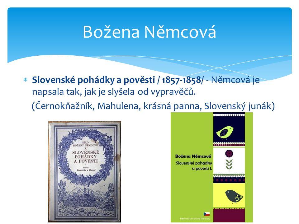  Slovenské pohádky a pověsti / 1857-1858/ - Němcová je napsala tak, jak je slyšela od vypravěčů. (Černokňažník, Mahulena, krásná panna, Slovenský jun