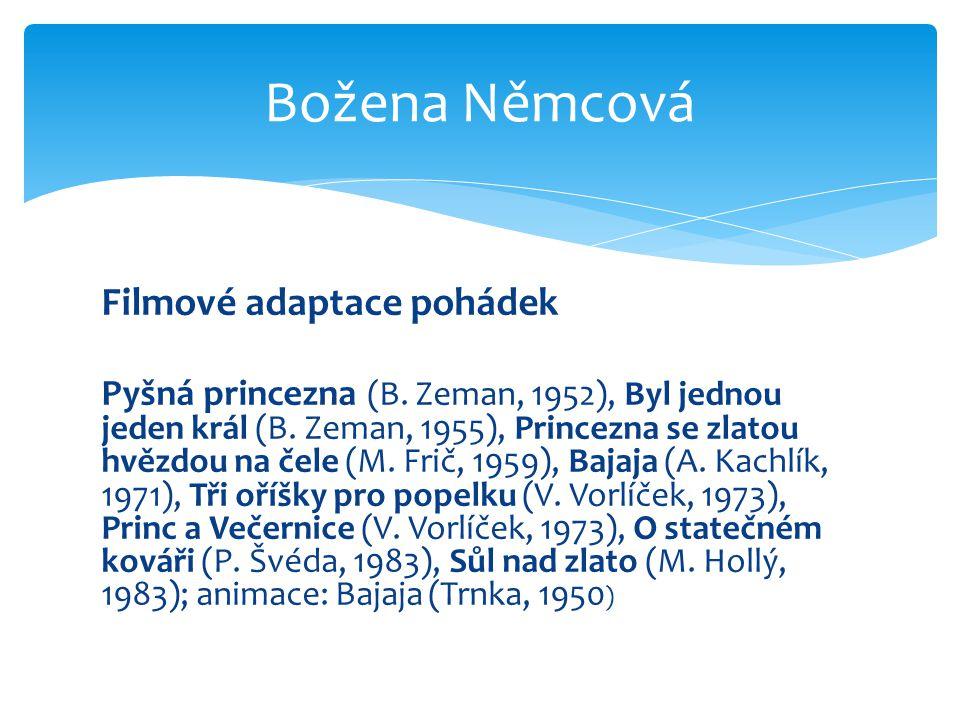 Filmové adaptace pohádek Pyšná princezna (B. Zeman, 1952), Byl jednou jeden král (B. Zeman, 1955), Princezna se zlatou hvězdou na čele (M. Frič, 1959)