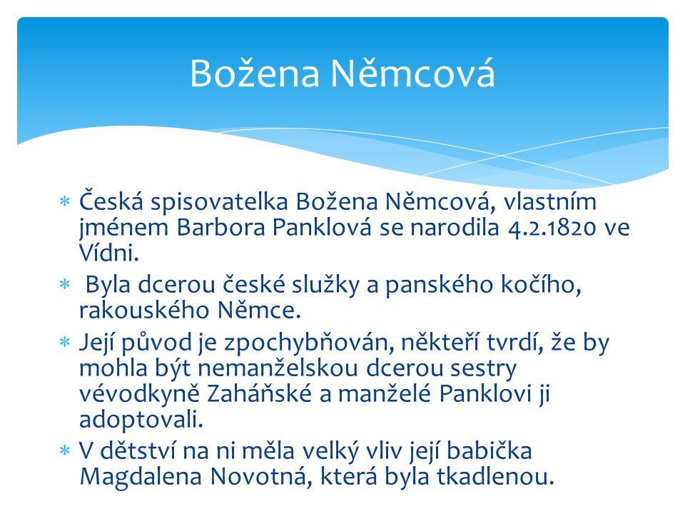  Česká spisovatelka Božena Němcová, vlastním jménem Barbora Panklová se narodila 4.2.1820 ve Vídni.  Byla dcerou české služky a panského kočího, rak
