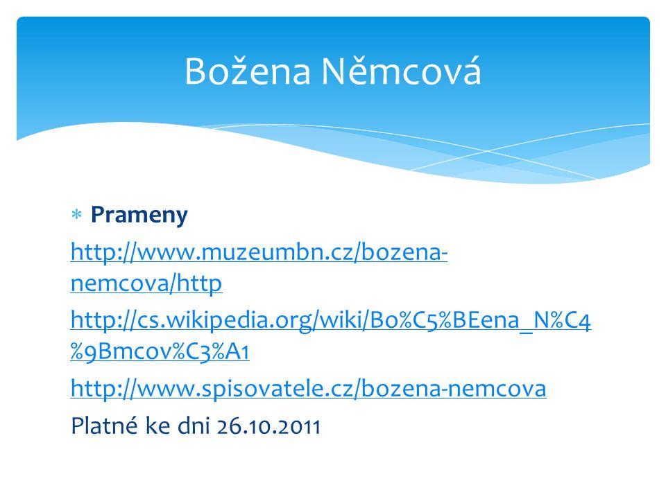  Prameny http://www.muzeumbn.cz/bozena- nemcova/http http://cs.wikipedia.org/wiki/Bo%C5%BEena_N%C4 %9Bmcov%C3%A1 http://www.spisovatele.cz/bozena-nem