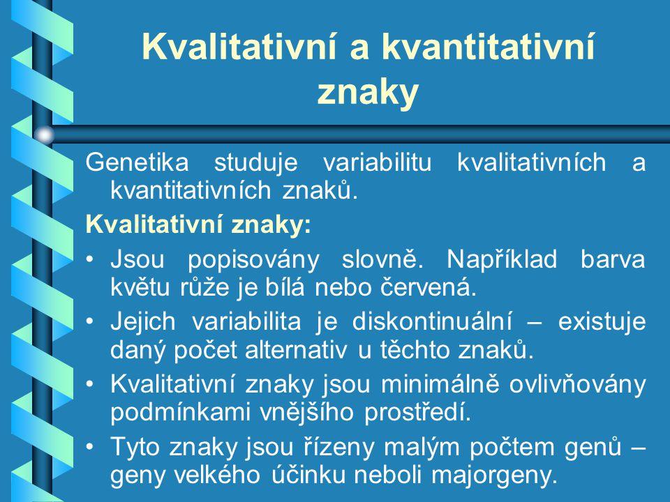 Kvalitativní a kvantitativní znaky Genetika studuje variabilitu kvalitativních a kvantitativních znaků. Kvalitativní znaky: Jsou popisovány slovně. Na