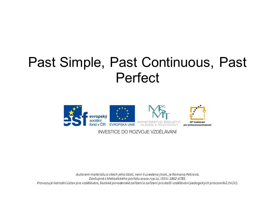 Past Simple, Past Continuous, Past Perfect Autorem materiálu a všech jeho částí, není-li uvedeno jinak, je Romana Petrová. Dostupné z Metodického port