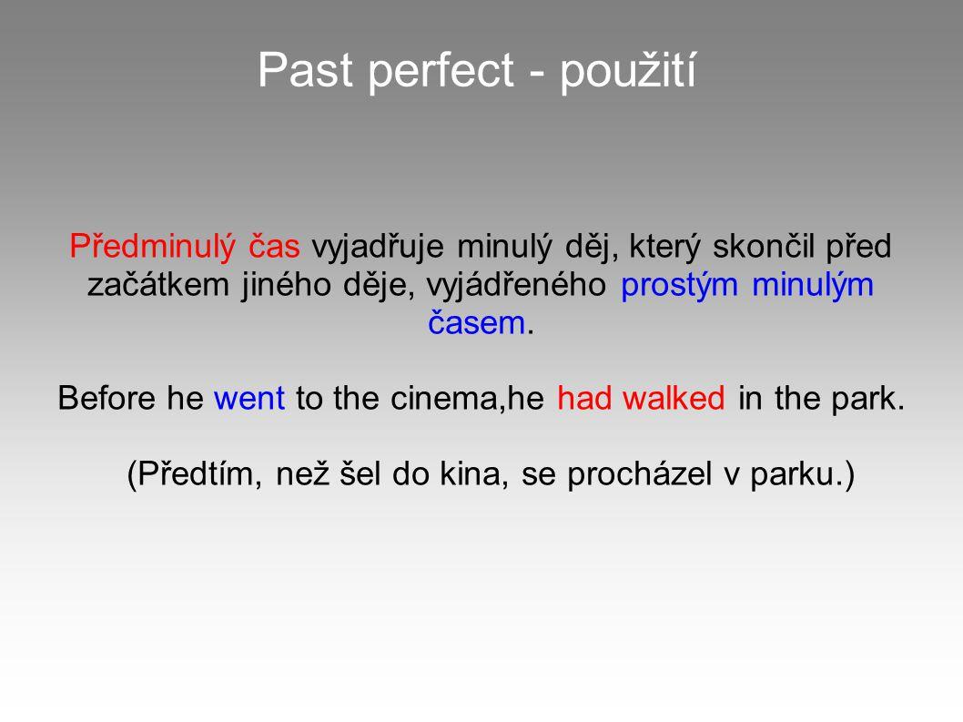 Past perfect - použití Předminulý čas vyjadřuje minulý děj, který skončil před začátkem jiného děje, vyjádřeného prostým minulým časem. Before he went