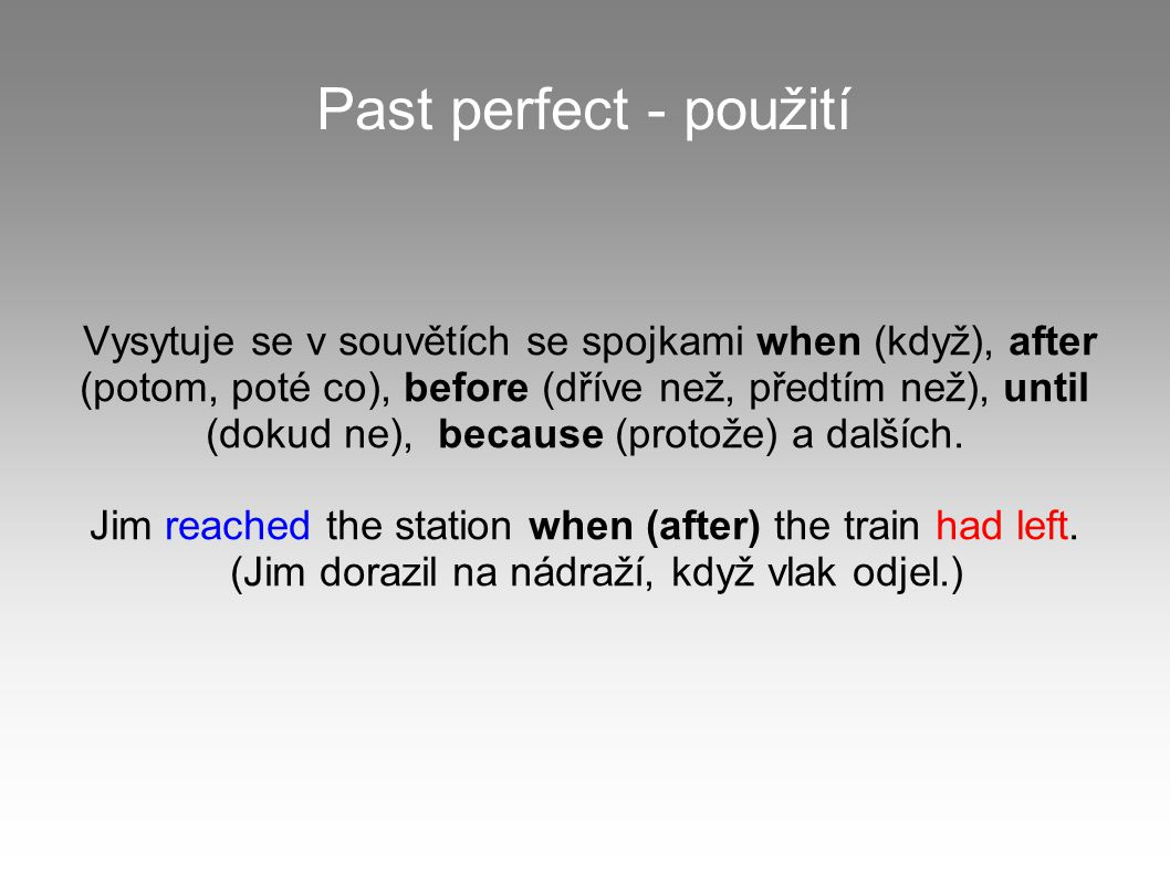 Join the sentences using the words in brackets and the Past Perfect Simple.
