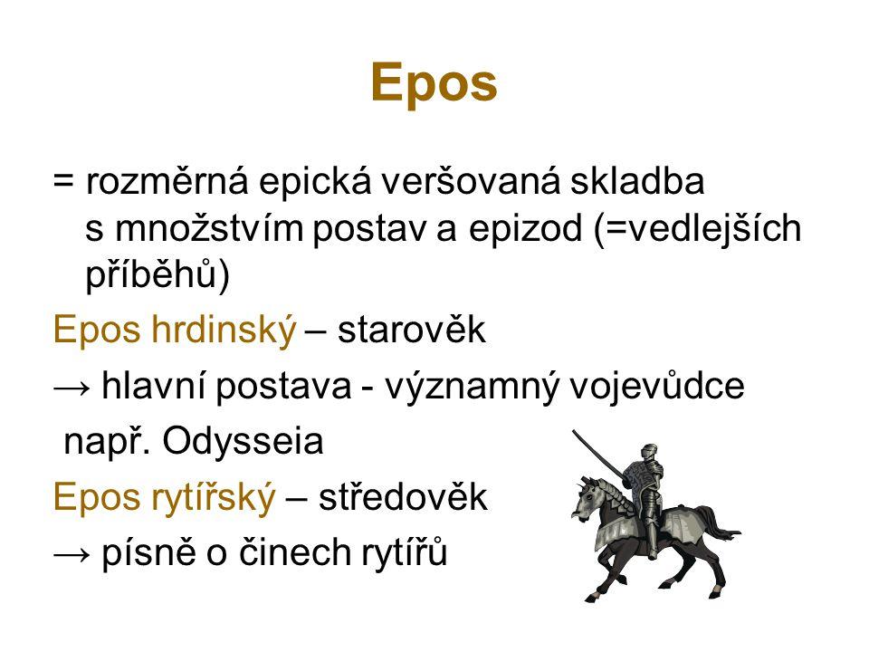 Epos = rozměrná epická veršovaná skladba s množstvím postav a epizod (=vedlejších příběhů) Epos hrdinský – starověk → hlavní postava - významný vojevů