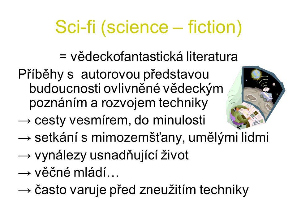 Sci-fi (science – fiction) = vědeckofantastická literatura Příběhy s autorovou představou budoucnosti ovlivněné vědeckým poznáním a rozvojem techniky