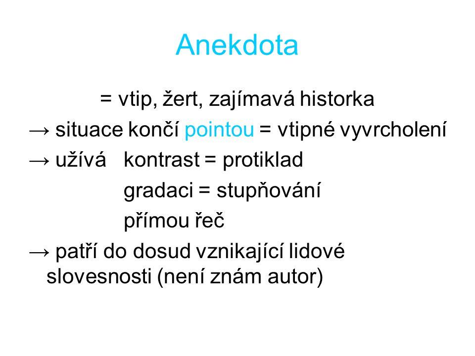 Anekdota = vtip, žert, zajímavá historka → situace končí pointou = vtipné vyvrcholení → užívá kontrast = protiklad gradaci = stupňování přímou řeč → p