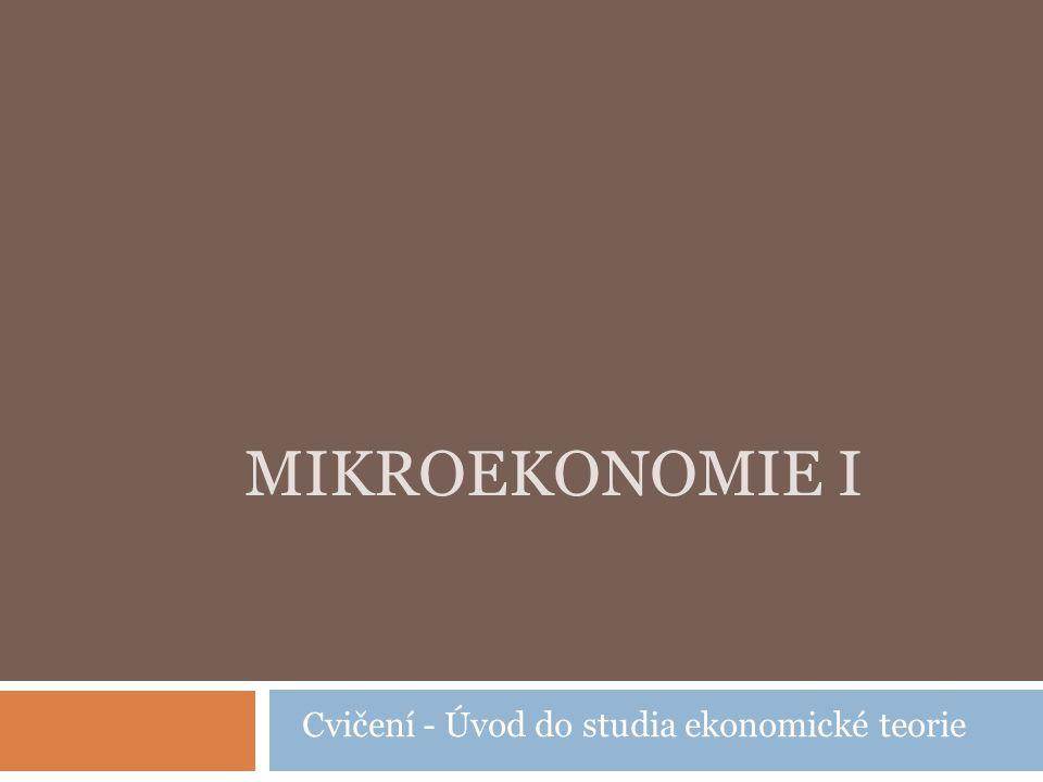 MIEK1 – Cvičení 0 Ekonomická věda zkoumá: a) bohatství b) činnosti zahrnující peněžní a směnné transakce c) chování a rozhodování lidí v ekonomickém životě d) alokaci vzácných zdrojů k produkci užitečných statků e) zkoumá vše výše uvedené