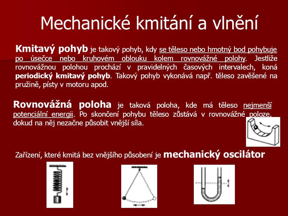 Mechanické kmitání a vlnění Kmitavý pohyb je takový pohyb, kdy se těleso nebo hmotný bod pohybuje po úsečce nebo kruhovém oblouku kolem rovnovážné pol