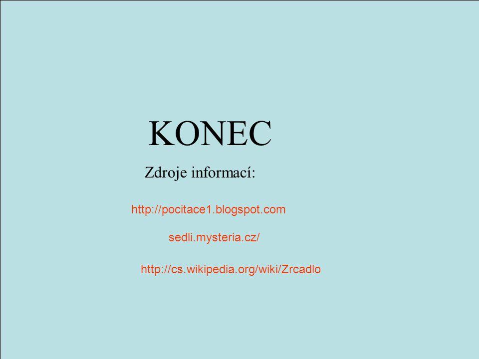 KONEC Zdroje informací: http://pocitace1.blogspot.com sedli.mysteria.cz/ http://cs.wikipedia.org/wiki/Zrcadlo