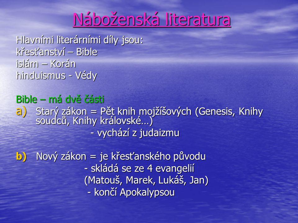 Náboženská literatura Náboženská literatura Hlavními literárními díly jsou: křesťanství – Bible islám – Korán hinduismus - Védy Bible – má dvě části a