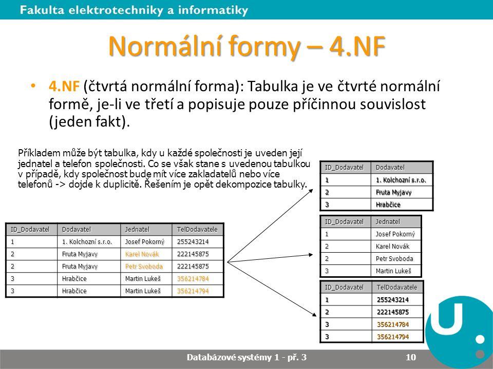 Normální formy – 4.NF 4.NF (čtvrtá normální forma): Tabulka je ve čtvrté normální formě, je-li ve třetí a popisuje pouze příčinnou souvislost (jeden f
