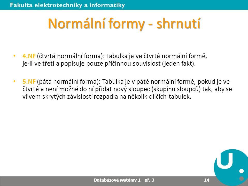 Normální formy - shrnutí 4.NF (čtvrtá normální forma): Tabulka je ve čtvrté normální formě, je-li ve třetí a popisuje pouze příčinnou souvislost (jede
