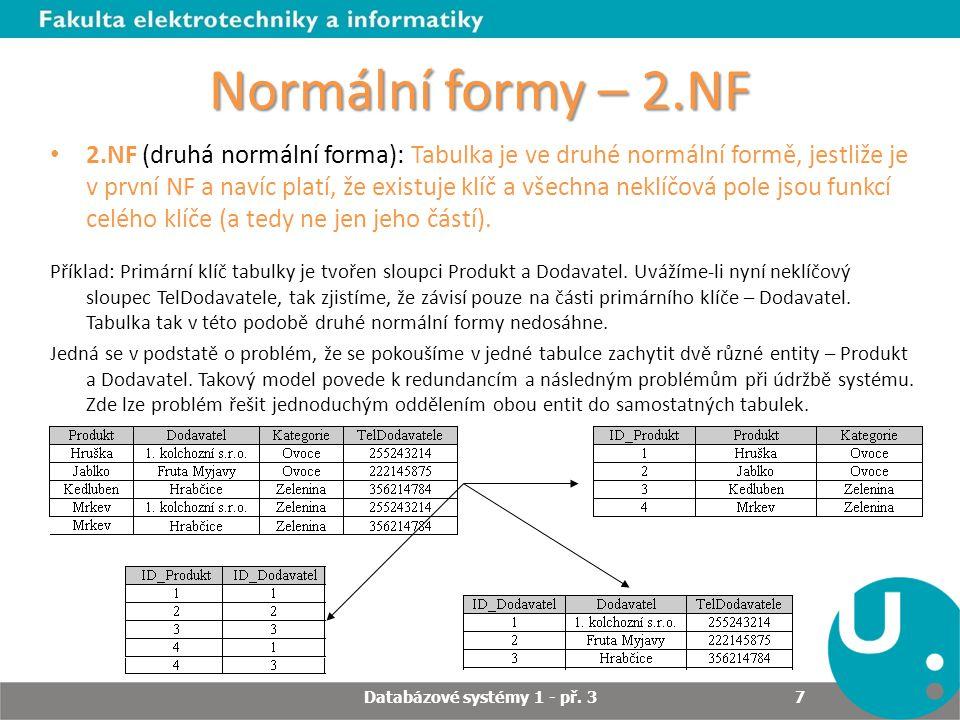Normální formy – 2.NF 2.NF (druhá normální forma): Tabulka je ve druhé normální formě, jestliže je v první NF a navíc platí, že existuje klíč a všechn