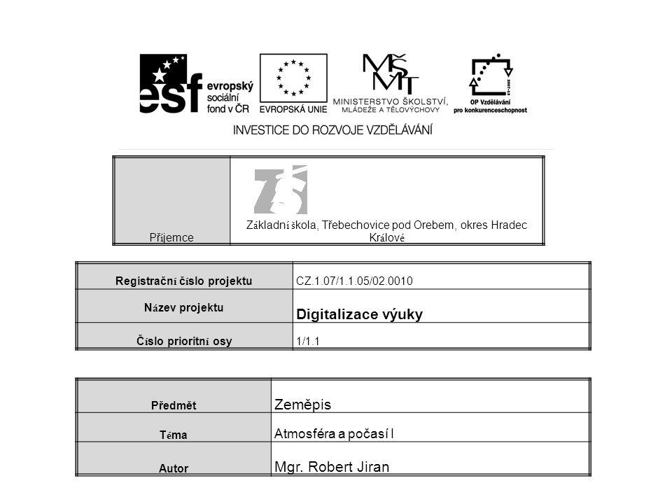Př í jemce Z á kladn í š kola, Třebechovice pod Orebem, okres Hradec Kr á lov é Registračn í č í slo projektuCZ.1.07/1.1.05/02.0010 N á zev projektu D