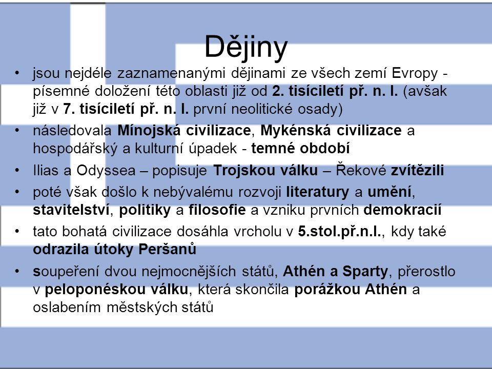 Dějiny jsou nejdéle zaznamenanými dějinami ze všech zemí Evropy - písemné doložení této oblasti již od 2. tisíciletí př. n. l. (avšak již v 7. tisícil
