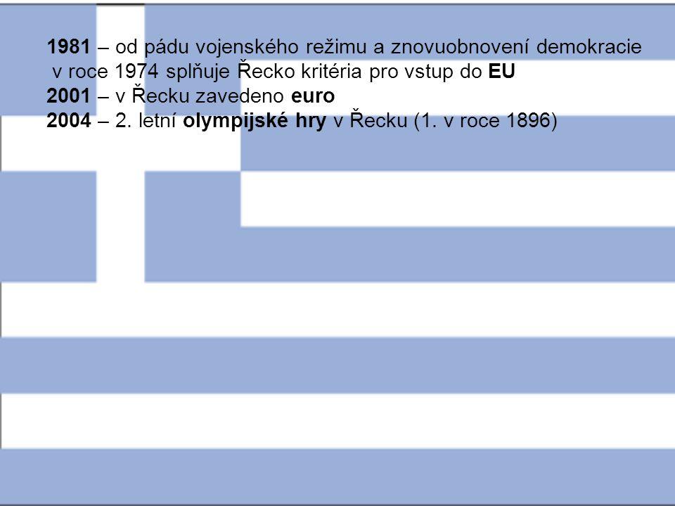 1981 – od pádu vojenského režimu a znovuobnovení demokracie v roce 1974 splňuje Řecko kritéria pro vstup do EU 2001 – v Řecku zavedeno euro 2004 – 2.